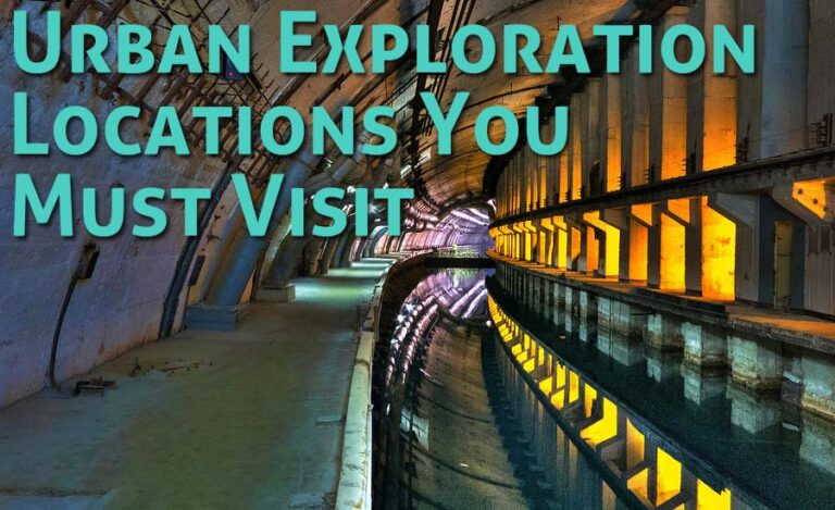 The Most Popular Urban Exploration Locations You Must Visit